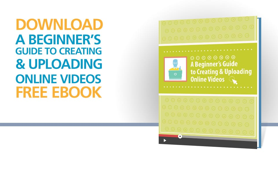 A Beginner's Guide to Creating & Uploading Online Videos - E-Book