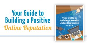 Your Guide To Building A Positive Online Reputation- E-Book